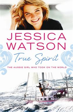 Click here for more details or to buy Jessica Watson's True Spirit