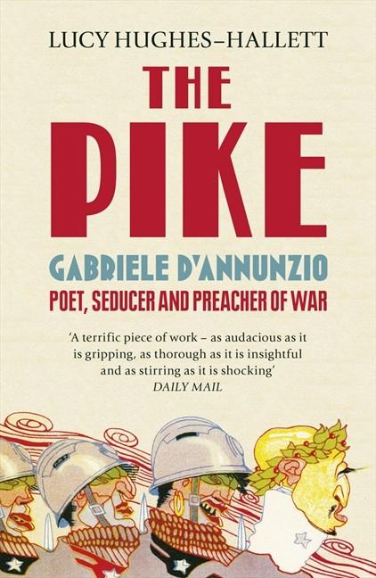 Order The Pike Gabriele D'Annunzio, Poet, Seducer and Preacher of War here