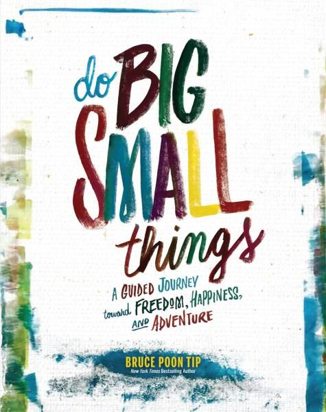 Do Big Small Thingsby Bruce Poon Tip