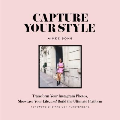 Capture Your Styleby Aimee Song, Diane Von Furstenberg (Foreword by)