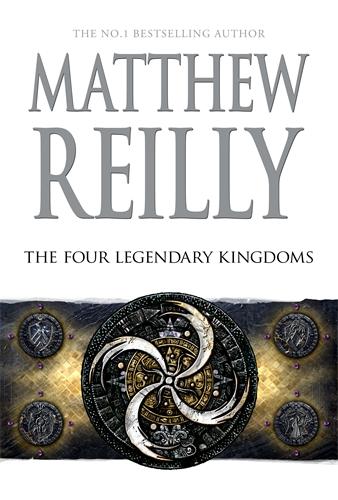 The Four Legendary Kingdoms by Matthew Reilly