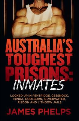 Australia's Toughest Prisons: Inmatesby James Phelps