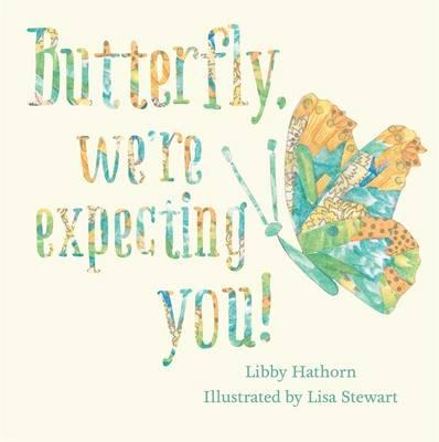 Butterfly, We're Expecting You!by Libby Hathorn, Lisa Stewart (Illustrator)