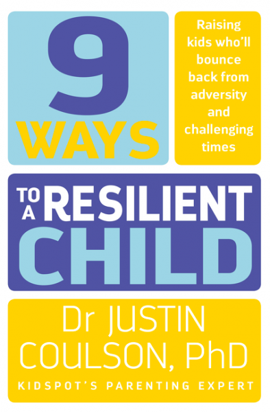 9 Ways to a Resilient Childby Dr Justin Coulson