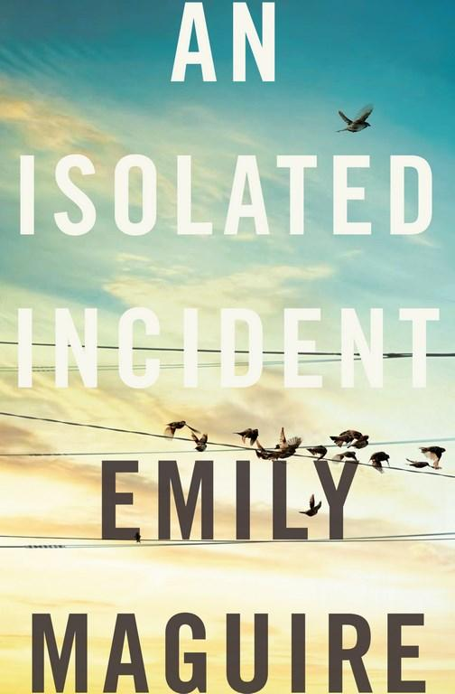 An Isolated Incidentby Emily Maguire