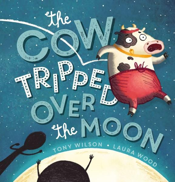 The Cow Tripped Over the Moonby Tony Wilson, Laura Wood (Illustrator)