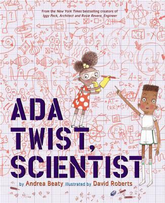 Ada Twist, Scientist by Andrea Beaty and David Roberts (Illustrator)