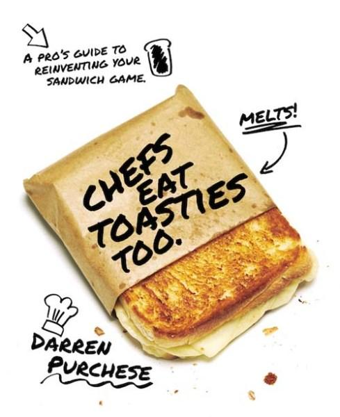 Chefs Eat Toasties Too by Darren Purchese