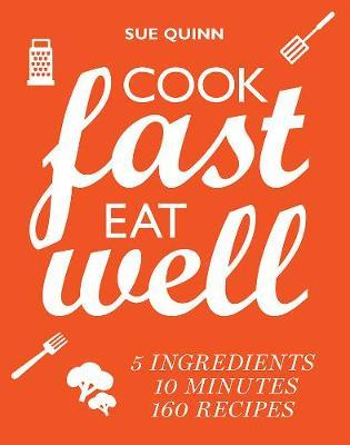 Cook Fast, Eat Well by Sue Quinn