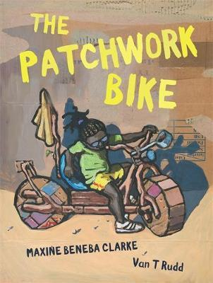 The Patchwork Bike by Maxine Beneba Clarke and Van T Rudd