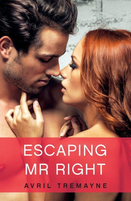 Escaping Mr Right by Avril Tremayne
