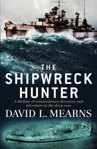 The Shipwreck Hunter by David L Mearns