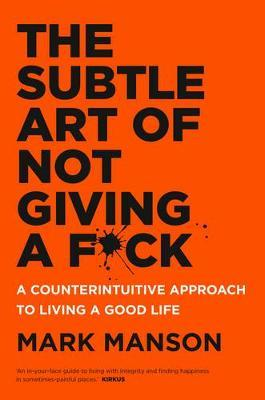 The Subtle Art of Not Giving a F*ckby Mark Manson