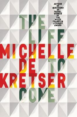 The Life to Come by Michelle de Kretser. 9781760296568