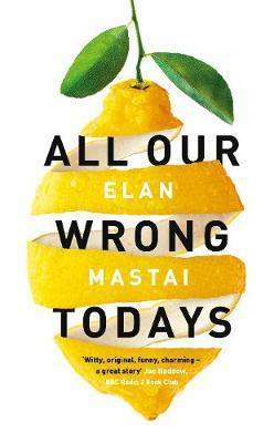All Our Wrong Todaysby Elan Mastai