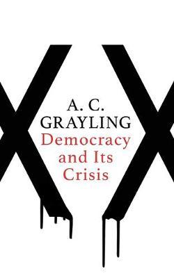 Democracy and Its Crisisby A.C. Grayling