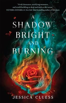A Shadow Bright and Burningby Jessica Cluess
