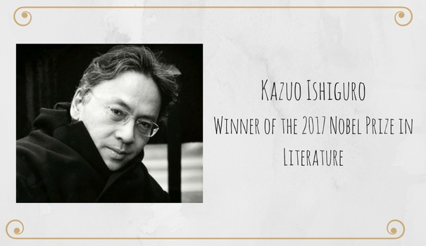 Kazuo Ishiguro Winner of the 2017 Nobel Prize in Literature