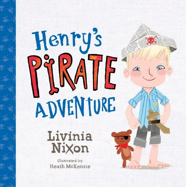 Henry's Pirate Adventureby Livinia Nixon, Heath McKenzie (Illustrator)