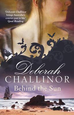 Behind the Sun by Deborah Challinor.