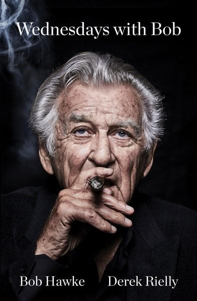 Wednesdays with Bob by Derek Reilly and Bob Hawke. 9781760554262