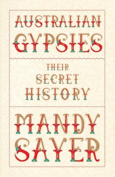 Australian Gypsies: Their Secret History by Mandy Sayer. 9781742234670.
