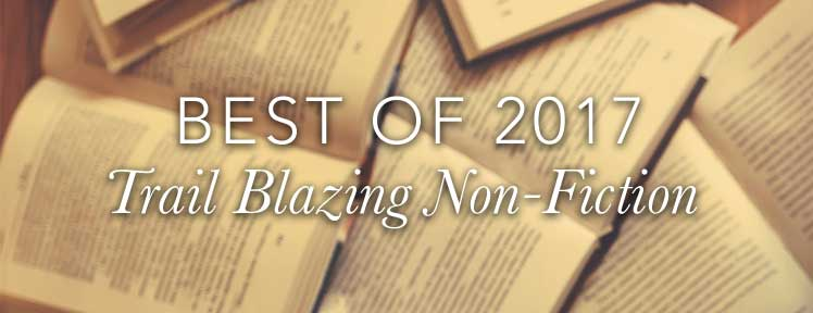 Best of 2017 Trail Blazing Non-Fiction