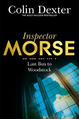 Inspector Morse: Last Bust to Woodstock by Colin Dexter. 9781447299073