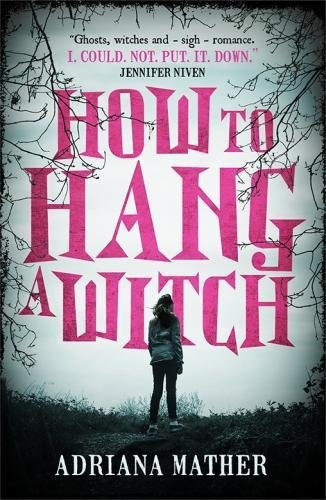How to Hang a Witch by Adriana Mather. 9781406378795.