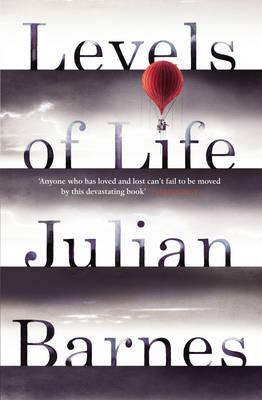 Levels of Life by Julian Barnes. 9780099584537.