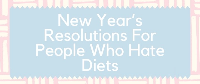 New Year's Resolutions for People Who Hate Diets
