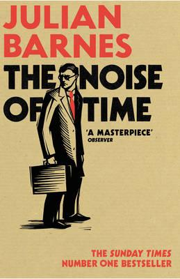The Noise of Time by Julian Barnes. 9781784703325.