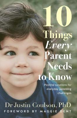 10 Things Every Parent Needs to Knowby Dr Justin Coulson, PhD