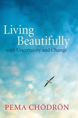 Living Beautifully by Pema Chodron.