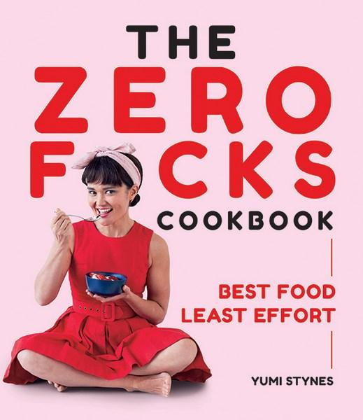 The Zero Fucks Cookbookby Yumi Stynes