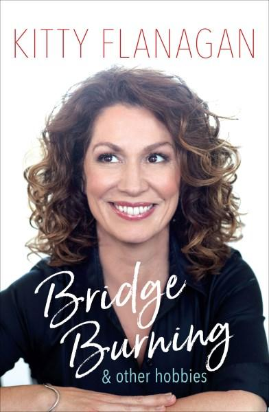 Bridge Burning and Other Hobbiesby Kitty Flanagan