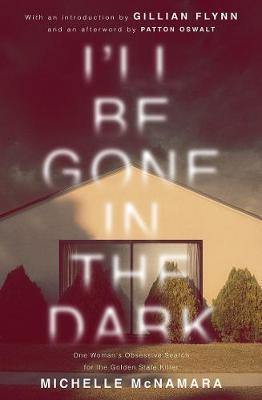 I'll be Gone in the Darkby Michelle McNamara