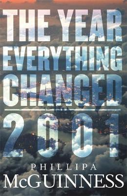 The Year Everything Changed: 2001by Phillipa McGuinness