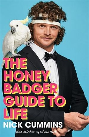 The Honey Badger Guide to Lifeby Nick Cummins