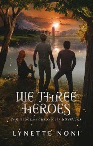 We Three Heroesby Lynette Noni