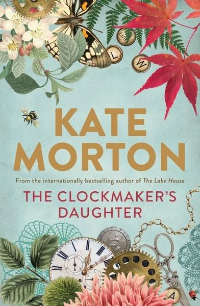The Clockmaker's Daughterby Kate Morton