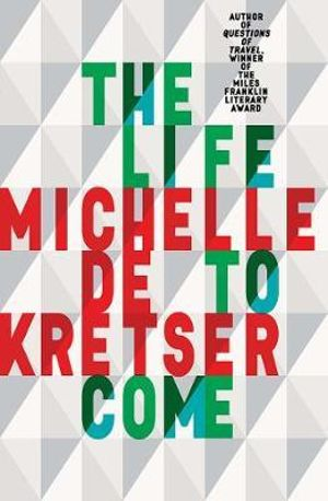 The Life to Come by Michelle de Kretser