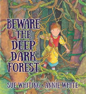Beware the Deep Dark Forestby Sue Whiting and Annie White