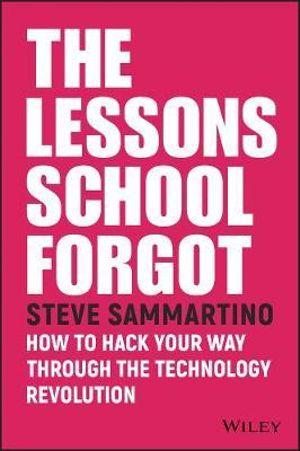 The Lessons School Forgotby Steve Sammartino
