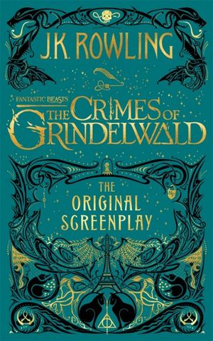 Fantastic Beasts : The Crimes of Grindelwaldby J.K. Rowling