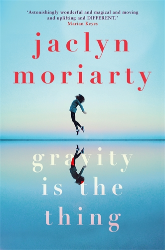 Gravity is the Thingby Jaclyn Moriarty