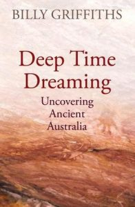 Deep Time Dreaming: Uncovering Ancient Australia - 2019 NSW Premier's Literary Awards
