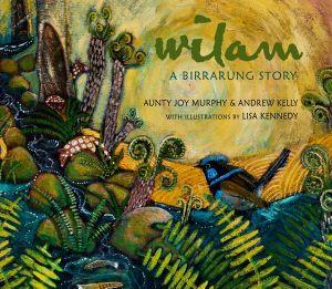 Wilam: A Birrarung Storyby Aunty Joy Murphy, Andrew Kelly, Lisa Kennedy (Illustrator)