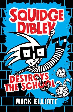 Squidge Dibley Destroys The Schoolby Mick Elliott