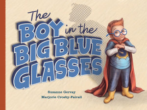 The Boy in the Big Blue Glassesby Susanne Gervay. Marjorie Crosby-Fairall (Illustrator)